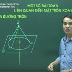 Video ôn thi quốc gia Môn Hình Học Một số bài toán liên quan đến mặt tròn xoay